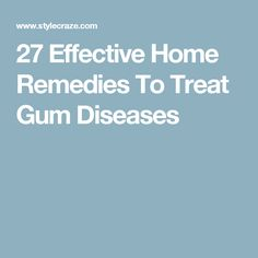 27 Effective Home Remedies To Treat Gum Diseases