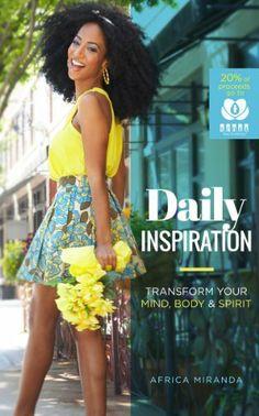 Daily Inspiration: Transform Your Mind, Body & Spirit by Africa Miranda, http://www.amazon.com/dp/B00G5LGI4U/ref=cm_sw_r_pi_dp_RvCGsb0B56641