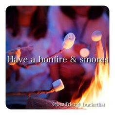 Have a Bonfire and Smores / Bucket List Ideas / Before I Die