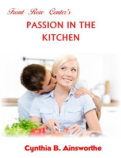 Buy Front Row Center's Passion in the Kitchen by Cynthia B Ainsworthe and Read this Book on Kobo's Free Apps. Discover Kobo's Vast Collection of Ebooks and Audiobooks Today - Over 4 Million Titles! Indie Books, Cookery Books, Inspirational Books, Finding Joy, Man Photo, Meals For One, Great Books, Book 1, Front Row