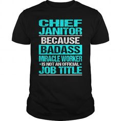 CHIEF JANITOR Because BADASS Miracle Worker Isn't An Official Job Title T Shirts, Hoodies, Sweatshirts. CHECK PRICE ==►…