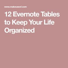 12 Evernote Tables to Keep Your Life Organized
