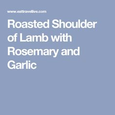 Roasted Shoulder of Lamb with Rosemary and Garlic