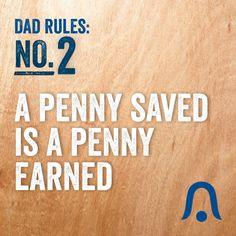 A Penny Saved is a Penny Earned. Heard this one before? #DadRules