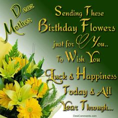 Dear Mother Sending These Birthday Flowers Just For You Wishes