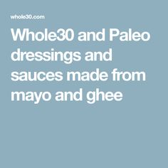 Whole30 and Paleo dressings and sauces made from mayo and ghee