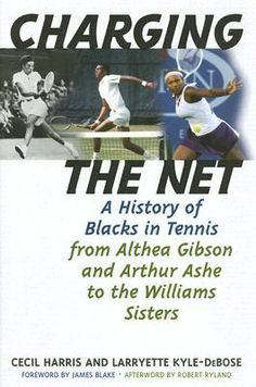 Charging the Net: A History of Blacks in Tennis from Althea Gibson and Arthur Ashe to the Williams Sisters