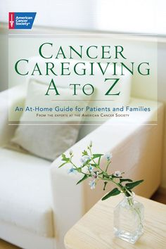 Cancer Caregiving A-to-Z  An At-Home Guide for Patients and Families by American Cancer Society