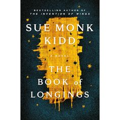 The Book Of Longings - By Sue Monk Kidd (Hardcover) : Target Long Books, New Books, Books To Read, Isabel Allende Books, The Invention Of Wings, Repressed Memory, Historical Fiction Authors, Liane Moriarty, Story Setting