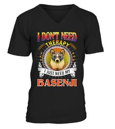 # BASENJI Don't Need Therapy .  HOW TO ORDER:1. Select the style and color you want:2. Click Buy it now3. Select size and quantity4. Enter shipping and billing information5. Done! Simple as that!TIPS: Buy 2 or more to save shipping cost!Lucky Have Home With My Pomeranian DogThis is printable if you purchase only one piece. so dont worry, you will get yours.Guaranteed safe and secure checkout via:Paypal | VISA | MASTERCARD