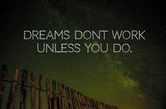 Dreams dont work unless you do.