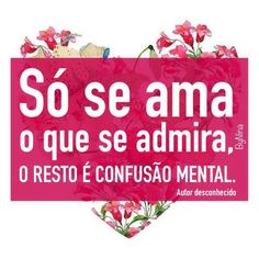 Só se ama o que se admira. O resto é confusão mental. Words Quotes, Me Quotes, Sayings, More Than Words, Some Words, Portuguese Quotes, Latin Words, Special Words, Typography Quotes