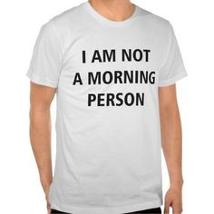 I AM NOT A MORNING PERSON casual Short Sleeve tee, comes in both Women & Me sizes!