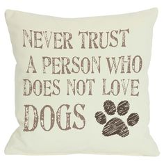 """One Bella Casa Doggy Dcor """"Never Trust a Person Who Does Not Love Dogs"""" Throw Pillow Dog Throw, Never Trust, Dog Quotes, Boutique, Joss And Main, Puppy Love, Decorative Throw Pillows, Cute Dogs, Dog Lovers"""