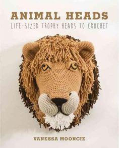 This amazing collection of trophy animal heads to crochet will be a stunning addition to any home. Inside this colorful book there are 10 fabulous trophy animals to choose from. Simply place above the