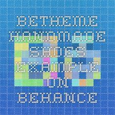 BeTheme - Handmade Shoes Example on Behance