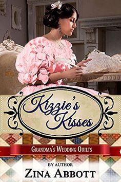 Kizzie's Kisses (Grandma's Wedding Quilts #2) by Zina Abbott. American Historical Romance.