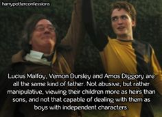 Lucius Malfoy Vernon Dursley and Amos Diggory are all the same...