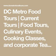 DC Metro Food Tours | Current Tours | Food Tours, Culinary Events, Cooking Classes, and corporate Team Building Activities in the Washington DC area | Captitol Hill, Old Town, Dupont Circle, Adams Morgan, Chinatown, Bethesda, Clarendon, Logan Circle | corporate culinary events | corporate team building