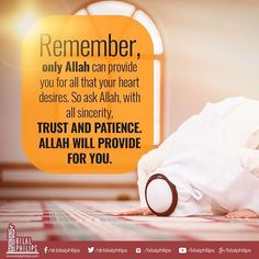 Remember, only Allah can provide you for all that your heart desires. So ask Allah, with all sincerity, trust and patience. Allah will provide you. #askAllah #Sincerity #Trust #Patience