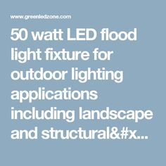green led zone 50 watt led flood light fixture for outdoor lighting applications including landscape and structuralarchitectural green zone llc greenledzone on pinterest