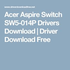 Acer Aspire Switch SW5-014P Drivers Download    Driver Download Free