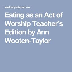 Eating as an Act of Worship Teacher's Edition  by Ann Wooten-Taylor