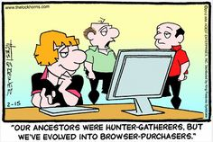 Our Ancestors were Hunter-Gatherers, but we've revolved into Browser-Purchasers #ancestors #familytree #genealogy #dontforgettolaugh