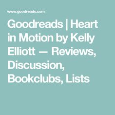Goodreads | Heart in Motion by Kelly Elliott — Reviews, Discussion, Bookclubs, Lists