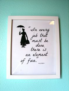 In every job that must be done there is an element of fun. - Mary Poppins