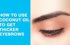 How to Use Coconut Oil to Get Thicker Eyebrows?