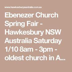 Ebenezer Church Spring Fair - Hawkesbury NSW AustraliaSaturday 1/10 8am - 3pm - oldest church in Australia - see their website for family history