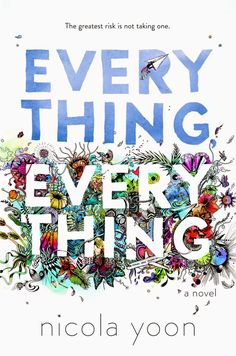 Everything, Everything by Nicola Yoon • September 1, 2015 • Delacorte Books for Young Readers https://www.goodreads.com/book/show/23874709-everything-everything