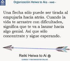 Una flecha solo puede ser lanzada al empujarla hacia atrás. Analógicamente esto quiere decir que cuando la vida te arrastra con dificultades, luego serás lanzad@ hacia delante exitosamente. Cursos de Reiki Heiwa to Ai (3 niveles): INFO:http://cursoshao.blogspot.com.es/ Organización Heiwa to Ai -HAO Por un mundo pacífico y feliz Luis - terapeuta de Reiki Heiwa to Ai (HAR) -