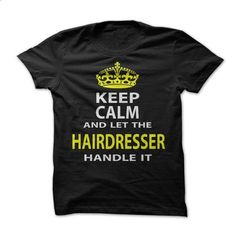 Keep Calm & Let The Hairdresser Handle It - personalized t shirts #shirt #fashion