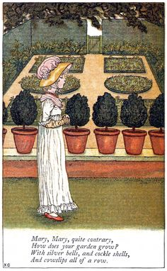 Mary, Mary, quite contrary Kate Greenaway, from Mother Goose, London, New York, 1881. *