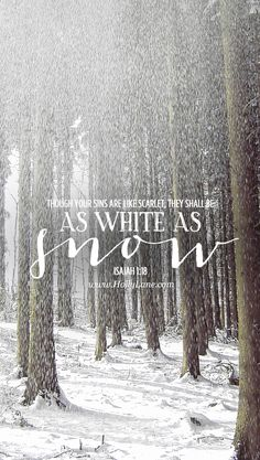 """Though your sins are like scarlet, they shall be as white as snow..."""" Isaiah 1:18 Free mobile wallpaper byus for..."""