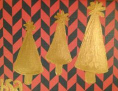 Check out this item in my Etsy shop https://www.etsy.com/listing/211196538/three-gold-christmas-trees-card-and