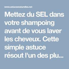 Mettez du SEL dans votre shampoing avant de vous laver les cheveux. Cette simple astuce résout l'un des plus gros problèmes CAPILLAIRES!