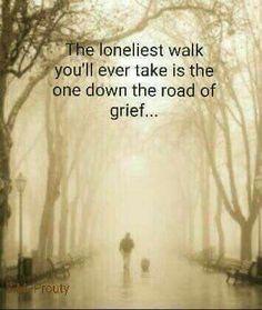 Grief is the loneliest walk