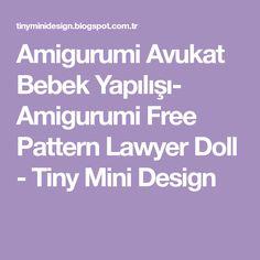 Amigurumi Avukat Bebek Yapılışı- Amigurumi Free Pattern Lawyer Doll - Tiny Mini Design