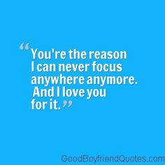 I Can Never Focus Because of You - Good Boyfriend Quotes