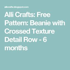 Alli Crafts: Free Pattern: Beanie with Crossed Texture Detail Row - 6 months