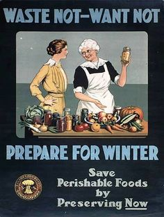 world war 1 poster-add Canning and preserving food was part of the war effort. Individuals could grow food and preserve it and then would not need to buy as much food. The wisdom of growing and preserving food still applies today. Konservierung Von Lebensmitteln, Canned Food Storage, Posters Vintage, Vintage Artwork, Vintage Illustrations, Vintage Prints, Make Do And Mend, Home Canning, Canning 101
