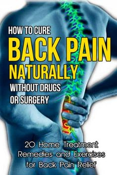Pain Remedies How to Cure Back Pain Naturally Without Drugs or Surgery: 20 Home Treatment Remedies and Exercises for Back Pain Relief (Back Pain Cure, Back Pain Solutions, . How to Cure Back Pain, Back Pain Cure) by Chris Watkins Lower Back Pain Relief, Neck And Back Pain, Hip Pain, Middle Back Pain, Back Pain Remedies, Natural Headache Remedies, Douleur Nerf, Lower Back Exercises, Nerve Pain