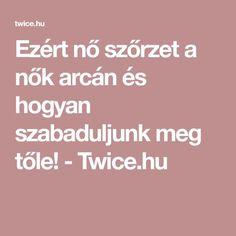 Ezért nő szőrzet a nők arcán és hogyan szabaduljunk meg tőle! - Twice.hu Tolkien, Anti Aging, Fitness, Therapy