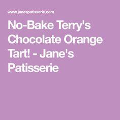 No-Bake Terry's Chocolate Orange Tart! - Jane's Patisserie