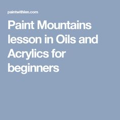 Paint Mountains lesson in Oils and Acrylics for beginners