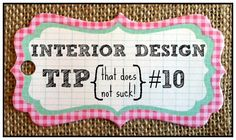 Interior Design Tip {That Does Not Suck} #10