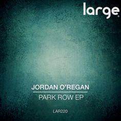 Jordan O'Regan - Park Row EP / Large Music / LAR220 - http://www.electrobuzz.fm/2016/01/25/jordan-oregan-park-row-ep-large-music-lar220/